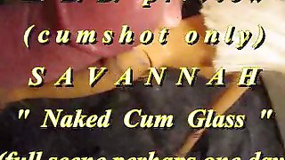 BBB Preview: Savannah Naked Cum Glass(cum Only)WMV WithSloMo