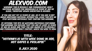 Hotkinkyjo with wide dong in ass, hot gapes & prolapse